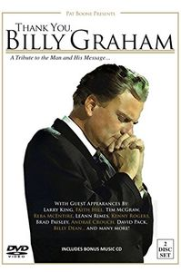 Thank You, Billy Graham: A Tribute to the Man and His Message...