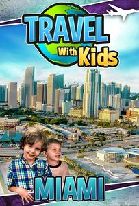 Travel With Kids: Miami