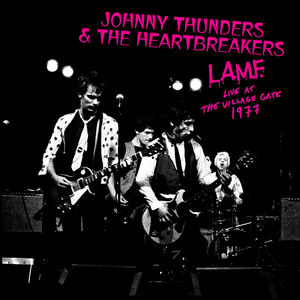 L.a.m.f. Live At The Village Gate 1977 , Johnny Thunders & the Heartbreakers