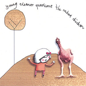 Young Eleanor Questions the Naked Chicken