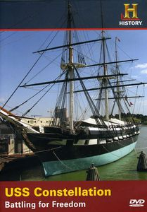 Uss Constellation: Battling for Freedom