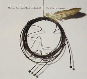 Modern American Music: Period Criteria Sessions , Jaco Pastorius