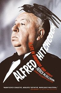 Alfred Hitchcock: A Life in Darkness and Light , Patrick McGilligan