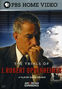 The Trials of J. Robert Oppenheimer (American Experience)