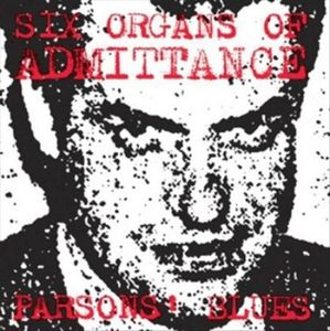 Parson's Blues [Import] , Six Organs of Admittance