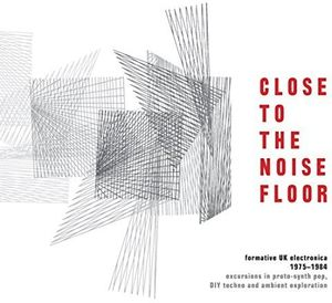 Close to the Noise Floor: Formative UK Electronica [Import]
