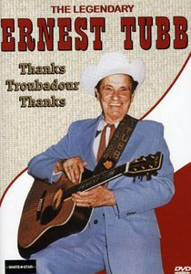 The Legendary Ernest Tubb: Thanks, Troubadour, Thanks