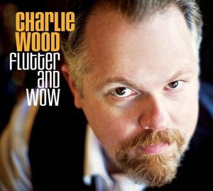 WOOD,CHARLIE /  FLUTTER and WOW