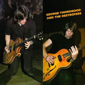 George Thorogood and The Destroyers , George Thorogood