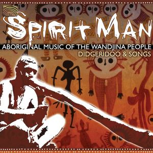 Spirit Man: Aboriginal Music Of The Wanjina People, Didgeridoo and Songs
