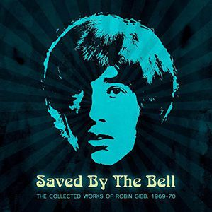 Saved By The Bell: The Collected Works Of Robin Gibb 1968-1970 , Robin Gibb