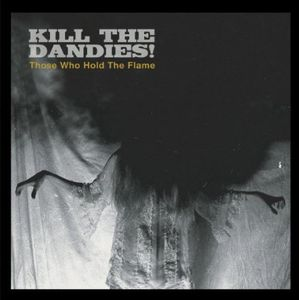 Those Who Hold the Flame [Import] , Kill the Dandies!