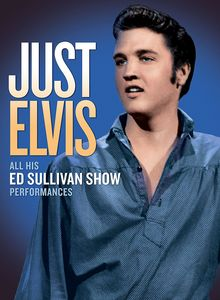 Just Elvis: All His Ed Sullivan Show Performances