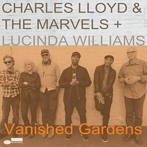 Vanished Gardens (Feat Lucinda Williams) , Charles Lloyd & The Marvels