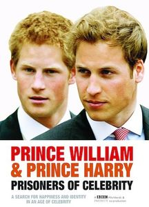 Prince William and Prince Harry: Prisoners of Celebrity