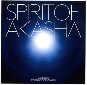 Spirit of Akasha: Celebrating Morning of the Earth [Import]