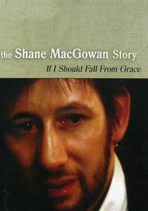 The Shane MacGowan Story: If I Should Fall From Grace