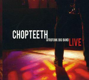 Chopteeth Live