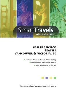Smart Travels Pacific Rim With Rudy Maxa: SanFrancisco /  Seattle /  Vancouver and Victoria