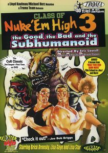 Class of Nuke 'Em High III: The Good, The Bad and the Subhumanoid