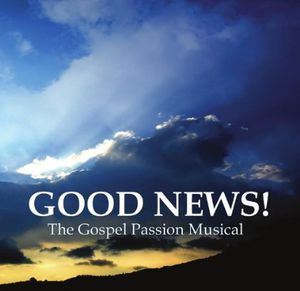 Good News! the Gospel Passion Musical