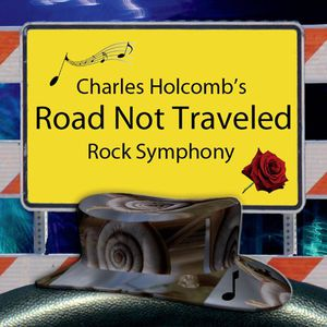 Charles Holcombs Road Not Traveled (Rock Symphony)