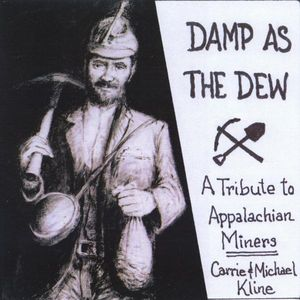 Damp As the Dew: A Tribute to Appalachian Miners