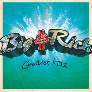 Greatest Hits , Big & Rich