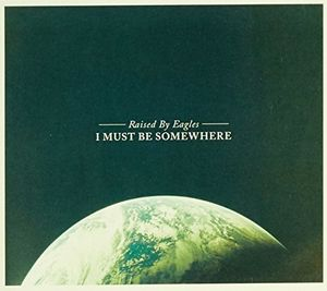 I Must Be Somewhere [Import] , Raised by Eagles