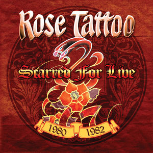 Scarred For Live - 1980-1982 , Rose Tattoo