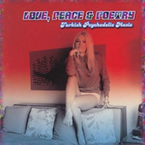 Love Peace and Poetry: Turkish Psychedelic Music , Various Artists
