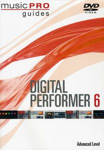 Musicpro Guides: Digital Performer 6 - Advanced Level