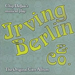 Chip Deffaa's Irving Berlin and Co.: The Original Cast Album