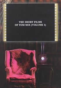 The Short Films of Tom Mix: Volume 1