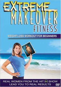 Extreme Makeover Fitness: Weight Loss Beginners