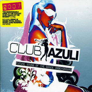 Club Azuli 2007 - The Future Sound Of The Dance Underground [Import]