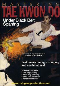 Mastering Tae Kwon Do: Under Black Belt Sparring