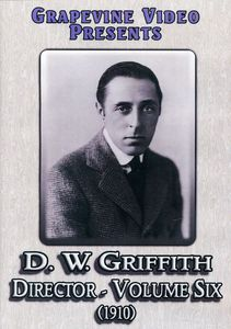 D.W. Griffith: Director: Volume 6