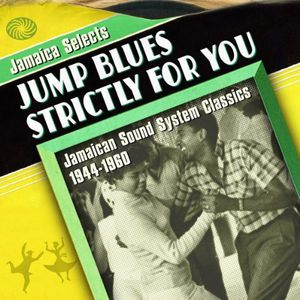 Jamaica Selects Jump Blues Strictly for You: Jamaic [Import] , Jamaica Selects Jump Blues Strictly for You:Jamaic