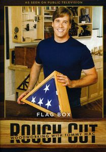 Rough Cut: Woodworking With Tommy Mac: Flag Box