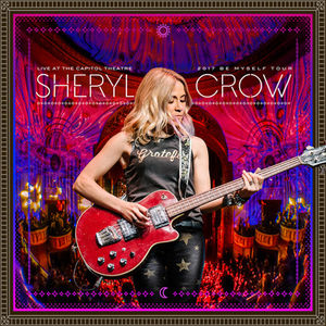 Live At The Capitol Theatre - 2017 Be Myself Tour , Sheryl Crow