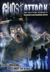 Ghost Attack on Sutton Street: Poltergeists and Paranormal Entities