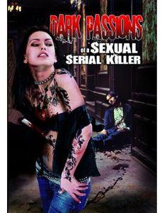 Dark Passions of a Sexual Serial Killer