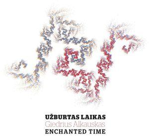 Giedrius Alkauskas: Enchanted Time /  Various