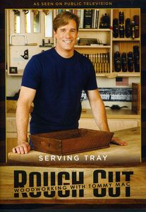 Rough Cut: Woodworking With Tommy Mac: Serving Tray