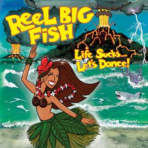 Life Sucks Let's Dance , Reel Big Fish
