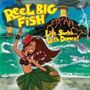 Life Sucks Let's Dance , Reel Big Fish
