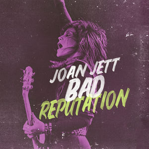 Bad Reputation: Music From The Original Motion Picture , Joan Jett