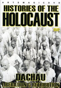 Histories of the Holocaust: Dachau - Liberation and Retribution