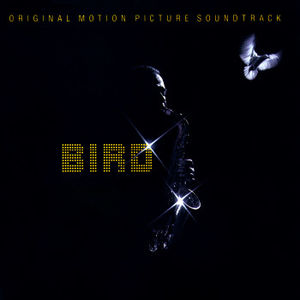 Bird (Original Motion Picture Soundtrack) , Charlie Parker